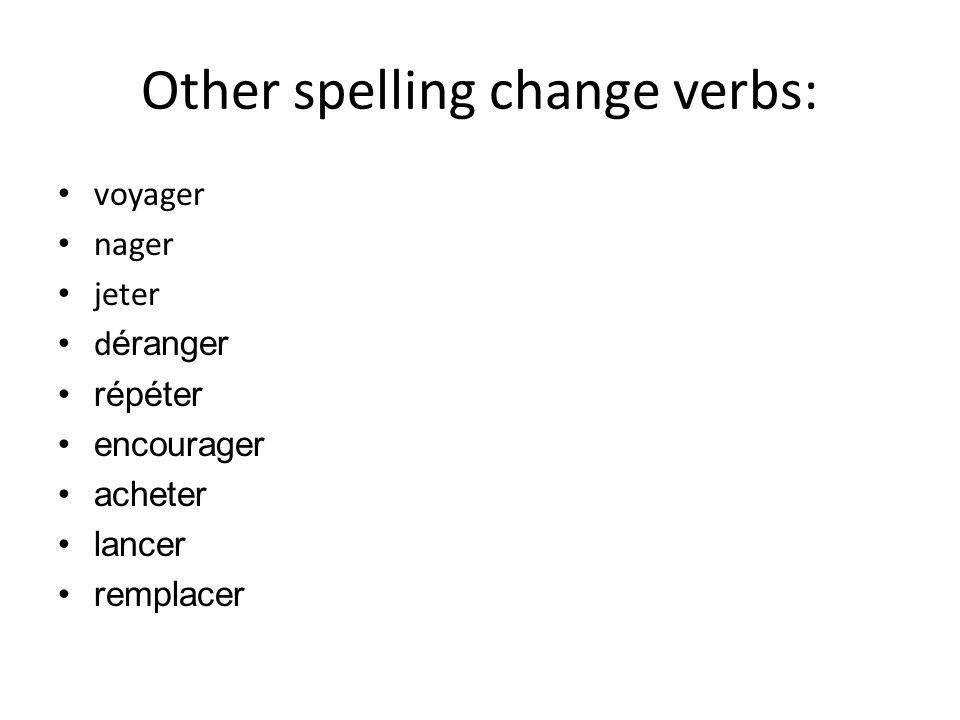 Other spelling change verbs: voyager nager jeter d éranger répéter encourager acheter lancer remplacer