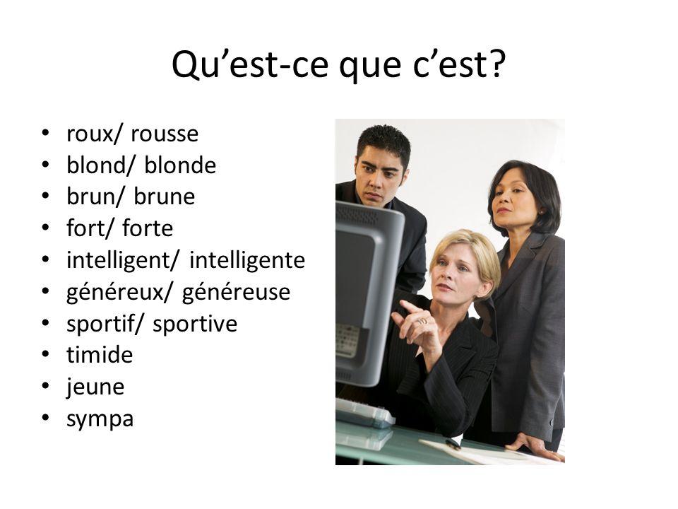 Quest-ce que cest? roux/ rousse blond/ blonde brun/ brune fort/ forte intelligent/ intelligente généreux/ généreuse sportif/ sportive timide jeune sym