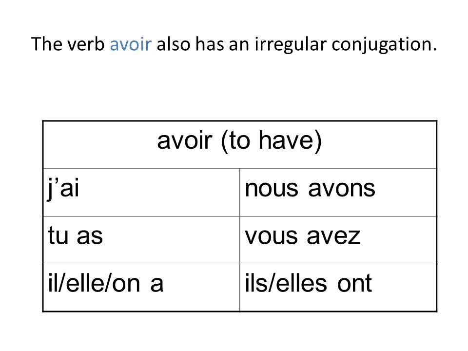 The verb avoir also has an irregular conjugation. avoir (to have) jainous avons tu asvous avez il/elle/on ails/elles ont