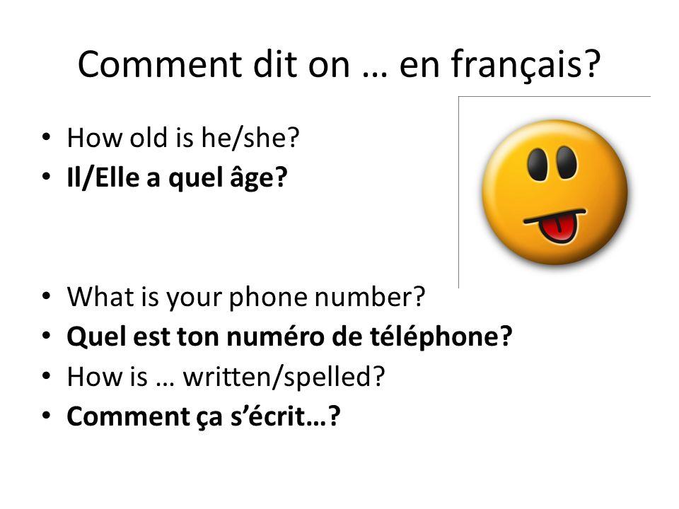 Comment dit on … en français? How old is he/she? Il/Elle a quel âge? What is your phone number? Quel est ton numéro de téléphone? How is … written/spe