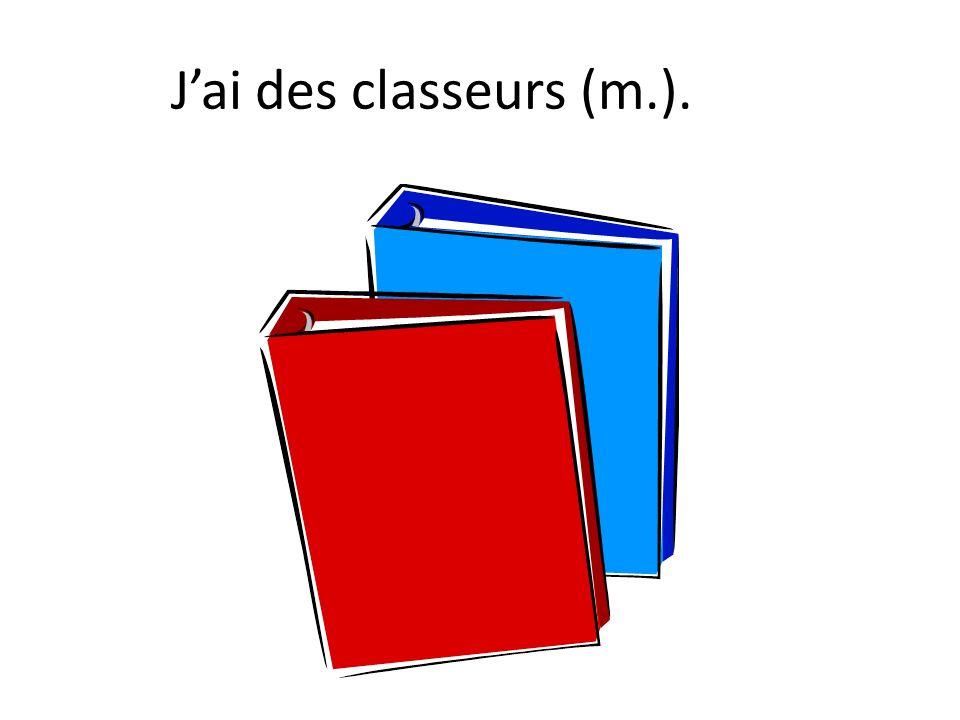 Jai des classeurs (m.).