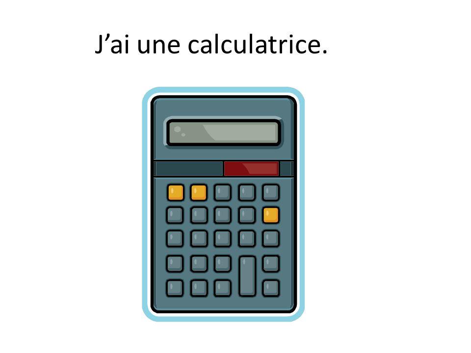 Jai une calculatrice.