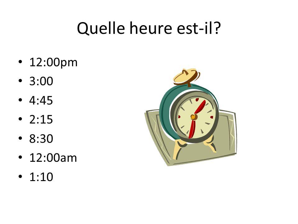 Quelle heure est-il? 12:00pm 3:00 4:45 2:15 8:30 12:00am 1:10