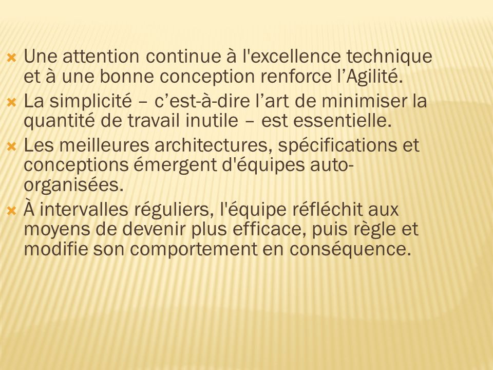 Une attention continue à l excellence technique et à une bonne conception renforce lAgilité.