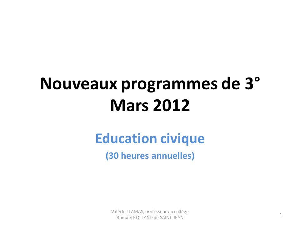 Nouveaux programmes de 3° Mars 2012 Education civique (30 heures annuelles) Valérie LLAMAS, professeur au collège Romain ROLLAND de SAINT-JEAN 1