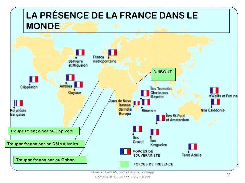 LA FRANCE DANS LE MONDE LA PRÉSENCE DE LA FRANCE DANS LE MONDE Troupes françaises au Cap Vert Troupes françaises en Côte dIvoire Troupes françaises au