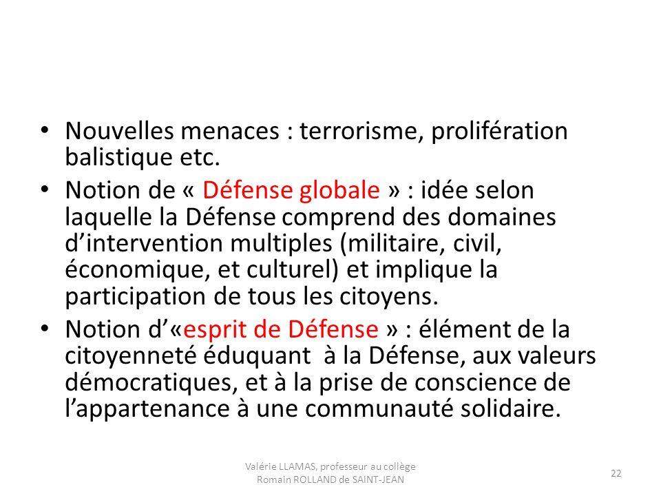 Nouvelles menaces : terrorisme, prolifération balistique etc. Notion de « Défense globale » : idée selon laquelle la Défense comprend des domaines din