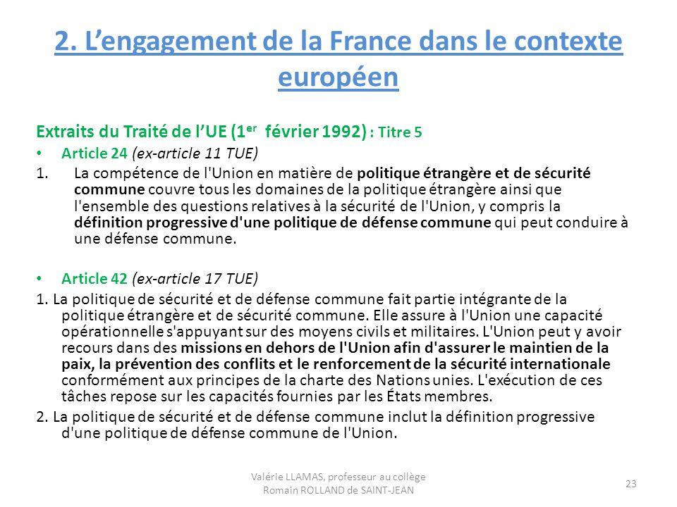 2. Lengagement de la France dans le contexte européen Extraits du Traité de lUE (1 er février 1992) : Titre 5 Article 24 (ex-article 11 TUE) 1.La comp