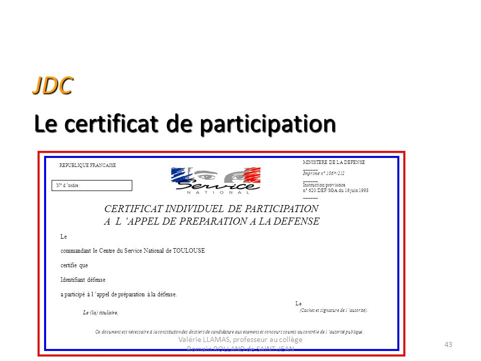 JDC Le certificat de participation REPUBLIQUE FRANCAISE N° d ordre : MINISTERE DE LA DEFENSE ______ Imprimé n° 106*/212 ______ Instruction provisoire