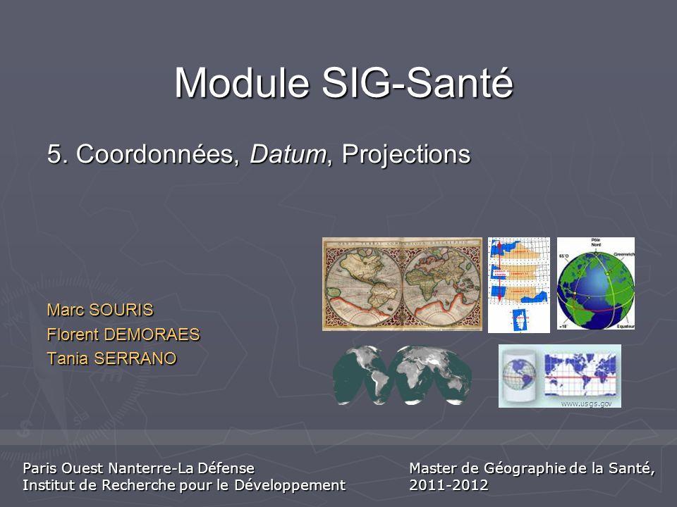 Module SIG-Santé Marc SOURIS Florent DEMORAES Tania SERRANO 5. Coordonnées, Datum, Projections www.usgs.gov Paris Ouest Nanterre-La Défense Institut d