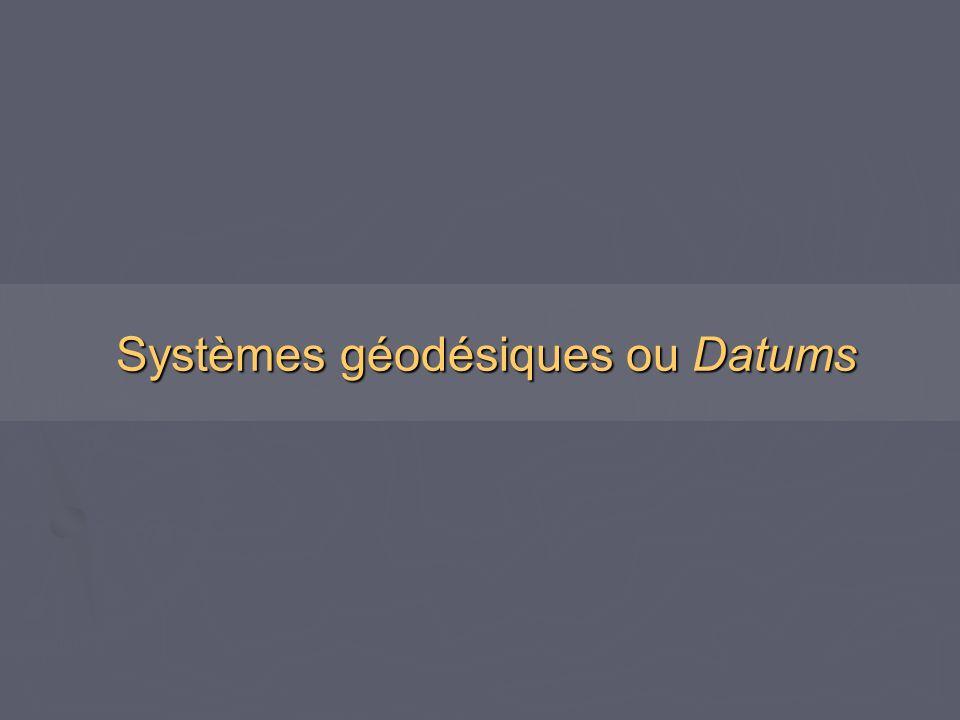 Systèmes géodésiques ou Datums Systèmes géodésiques ou Datums