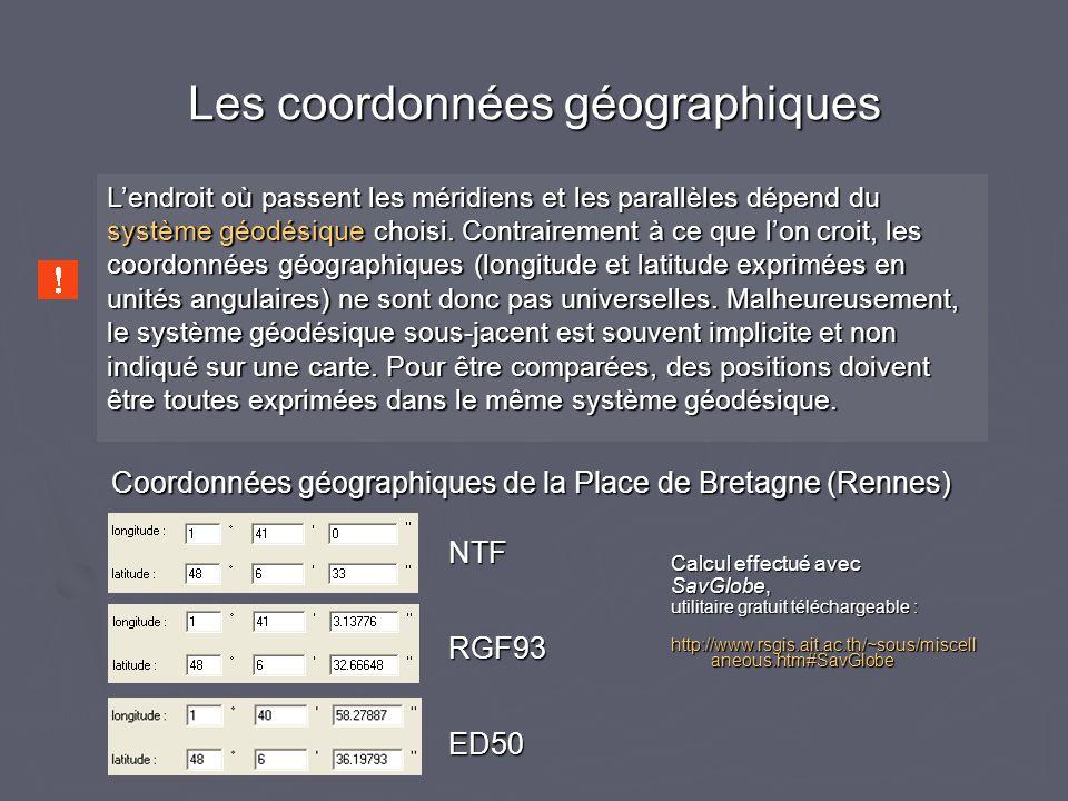 Les coordonnées géographiques Coordonnées géographiques de la Place de Bretagne (Rennes) NTF RGF93 ED50 Calcul effectué avec SavGlobe, utilitaire grat