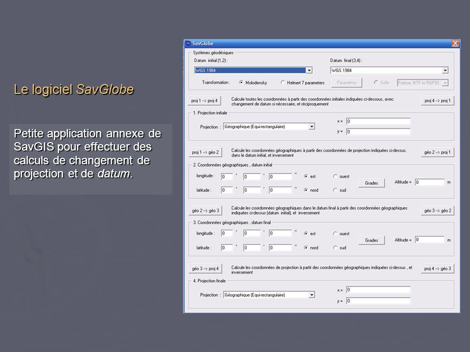 Le logiciel SavGlobe Petite application annexe de SavGIS pour effectuer des calculs de changement de projection et de datum.