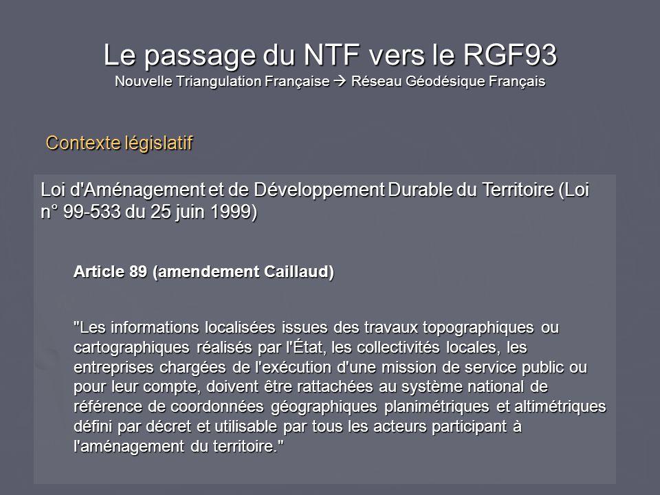 Le passage du NTF vers le RGF93 Nouvelle Triangulation Française Réseau Géodésique Français Loi d'Aménagement et de Développement Durable du Territoir