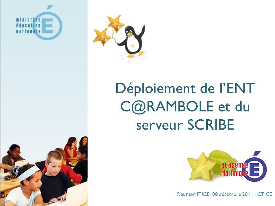 Réunion ITICE- 08 décembre 2011 - CTICE Déploiement de lENT C@RAMBOLE et du serveur SCRIBE
