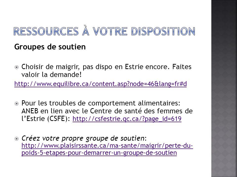 Groupes de soutien Choisir de maigrir, pas dispo en Estrie encore. Faites valoir la demande! http://www.equilibre.ca/content.asp?node=46&lang=fr#d Pou