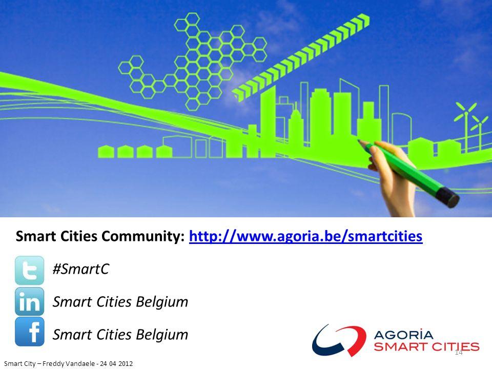 Smart City – Freddy Vandaele - 24 04 2012 Smart Cities Community: http://www.agoria.be/smartcitieshttp://www.agoria.be/smartcities #SmartC Smart Citie