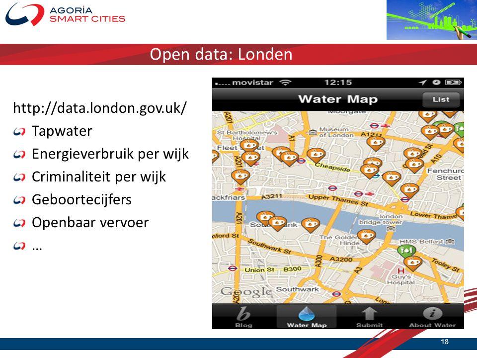 Open data: Londen http://data.london.gov.uk/ Tapwater Energieverbruik per wijk Criminaliteit per wijk Geboortecijfers Openbaar vervoer … 18
