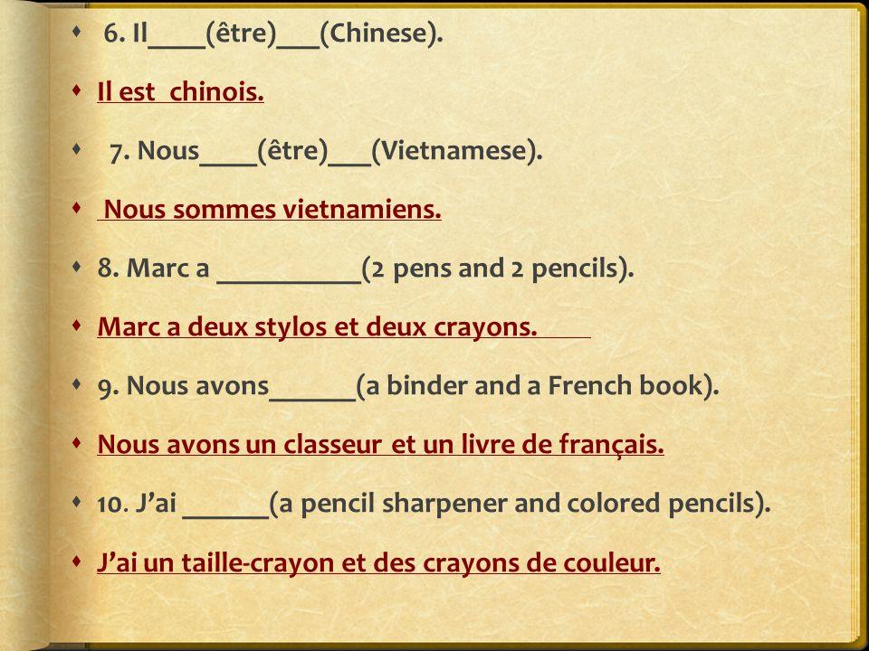 6. Il____(être)___(Chinese). Il est chinois. 7.