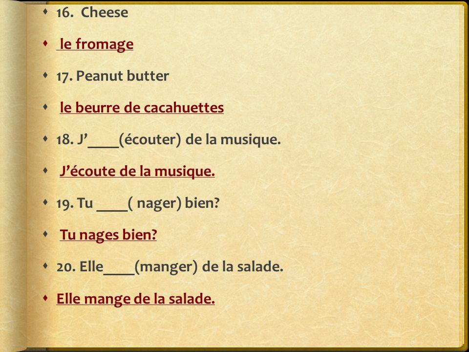 16. Cheese le fromage 17. Peanut butter le beurre de cacahuettes 18.