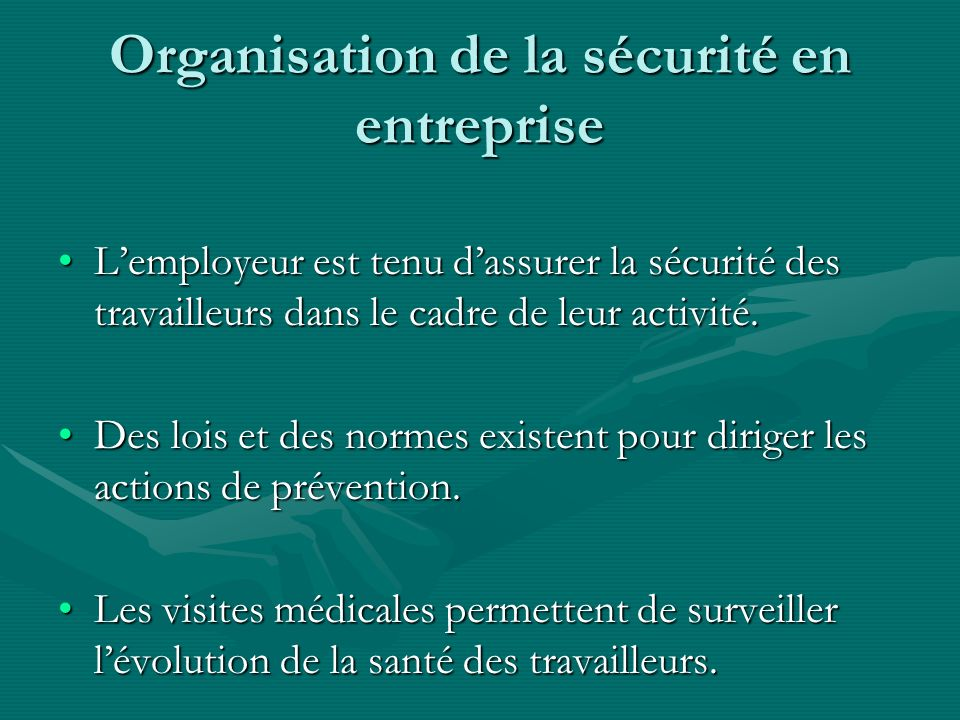 Organisation de la sécurité en entreprise Lemployeur est tenu dassurer la sécurité des travailleurs dans le cadre de leur activité.Lemployeur est tenu