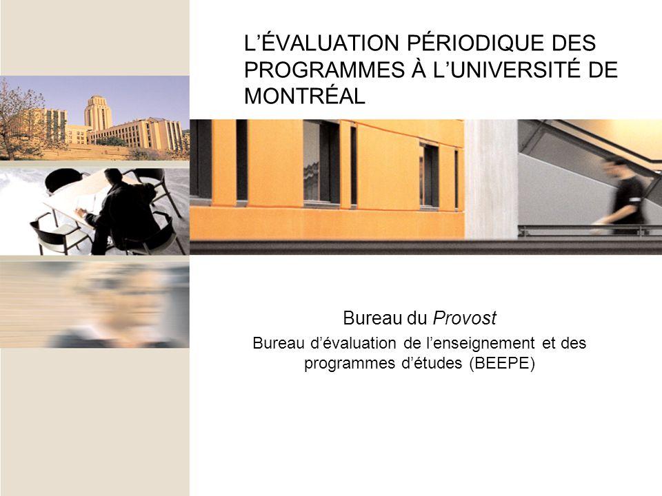 LÉVALUATION PÉRIODIQUE DES PROGRAMMES À LUNIVERSITÉ DE MONTRÉAL Bureau du Provost Bureau dévaluation de lenseignement et des programmes détudes (BEEPE)