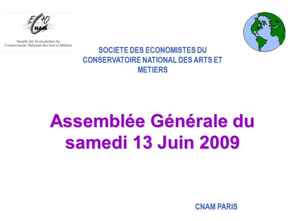SOCIETE DES ECONOMISTES DU CONSERVATOIRE NATIONAL DES ARTS ET METIERS Assemblée Générale du samedi 13 Juin 2009 CNAM PARIS