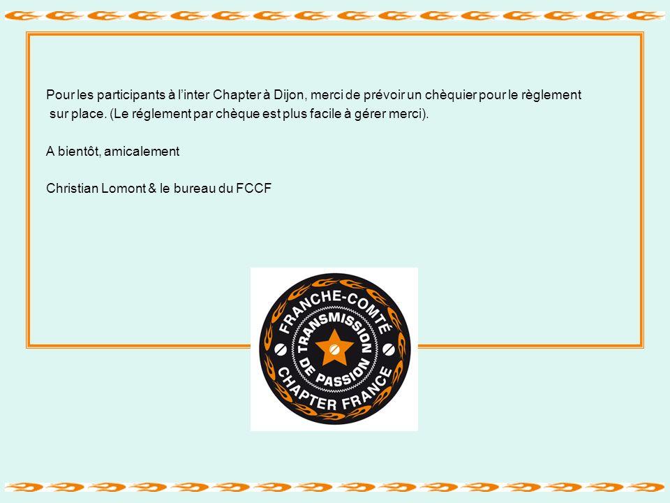 Pour vos interrogations nhésitez pas à contacter un membre du bureau LOMONT Christian- DIRECTOR Tel : 06.44.25.99.89 christian.lomont@orange.fr CHEVRE Patrick – ASSISTANT Director Tel : 06.72.10.81.43 patrickchevre@orange.fr JUIF Dominique – SECRETAIRE Tel : 06.86.47.27.56 juifdoms@wanadoo.frjuifdoms@wanadoo.fr CHAUVET Christian – TRESORIER Tel : 06.88.16.61.82 christianchauvet4@wanadoo.frchristianchauvet4@wanadoo.fr GILLET Daniel - SAFETY Officer Tel : 06 35 37 10 62 danielgillet@aol.com PICOULET Dominique -ACTIVITY Officer Tel : 06.45.87.35.03 dominique.picoulet@wanadoo.fr DALVARD jean michel – WEBMASTER Tel : 07 70 63 72 02 webmaster66@laposte.netwebmaster66@laposte.net CHEVRE Claude LADIES OFFICER Tel : 06.89.16.88.56 patrickchevre@orange.frpatrickchevre@orange.fr NICOLIER Marianne - LADIES OFFICER Tel : 06.80.89.90.49 patrick.nicolier@wanadoo.net A bientôt, amicalement Christian Lomont & le bureau du FCCF Bulletin dinformations du Franche-Comté Chapter / Mai 2011