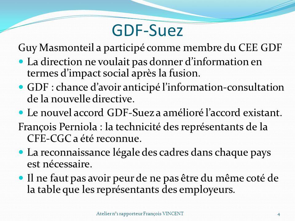 GDF-Suez Guy Masmonteil a participé comme membre du CEE GDF La direction ne voulait pas donner dinformation en termes dimpact social après la fusion.