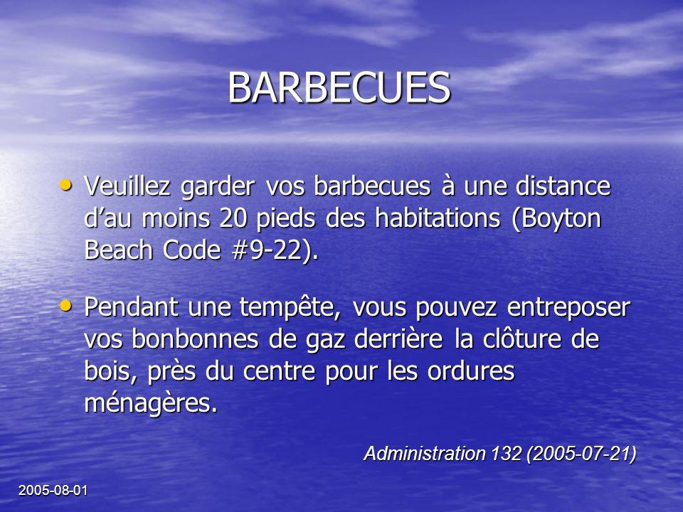 2005-08-01 BARBECUES Veuillez garder vos barbecues à une distance dau moins 20 pieds des habitations (Boyton Beach Code #9-22).