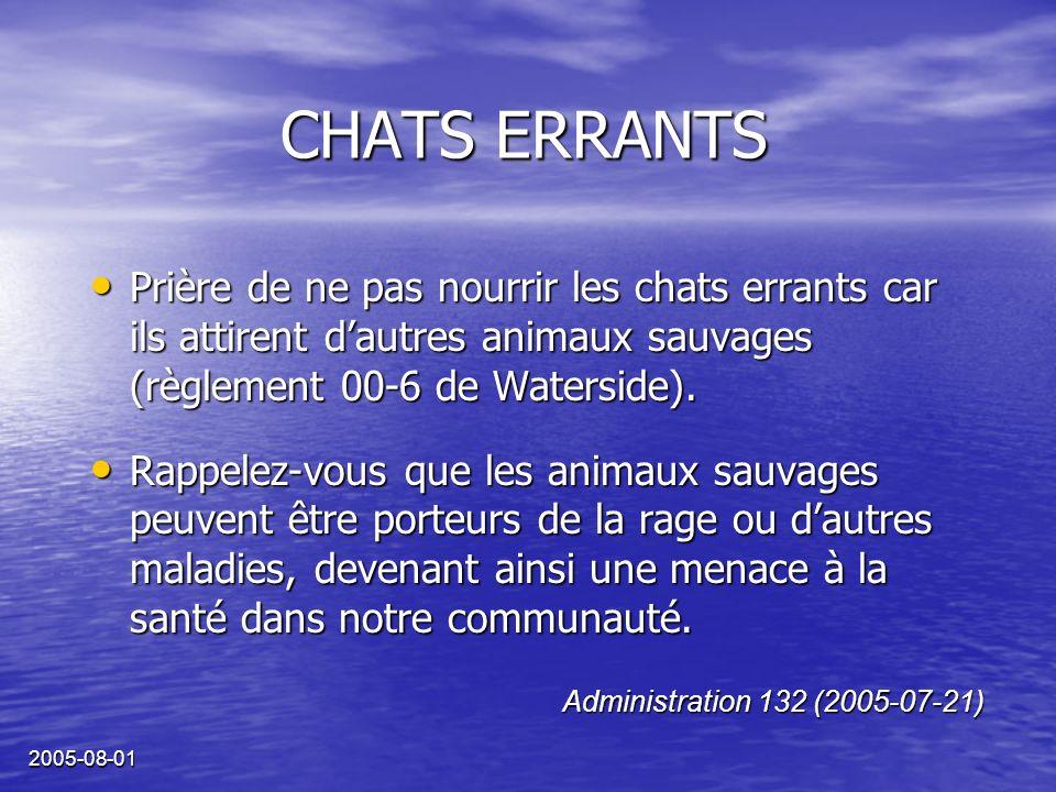 2005-08-01 CHATS ERRANTS Prière de ne pas nourrir les chats errants car ils attirent dautres animaux sauvages (règlement 00-6 de Waterside).