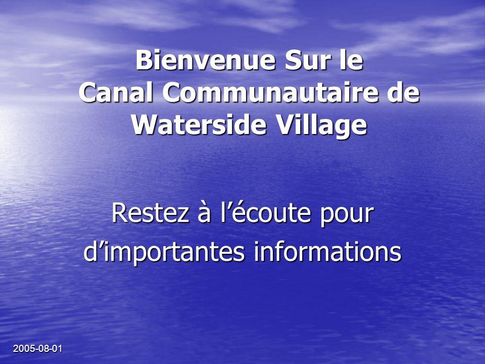 2005-08-01 Bienvenue Sur le Canal Communautaire de Waterside Village Restez à lécoute pour dimportantes informations