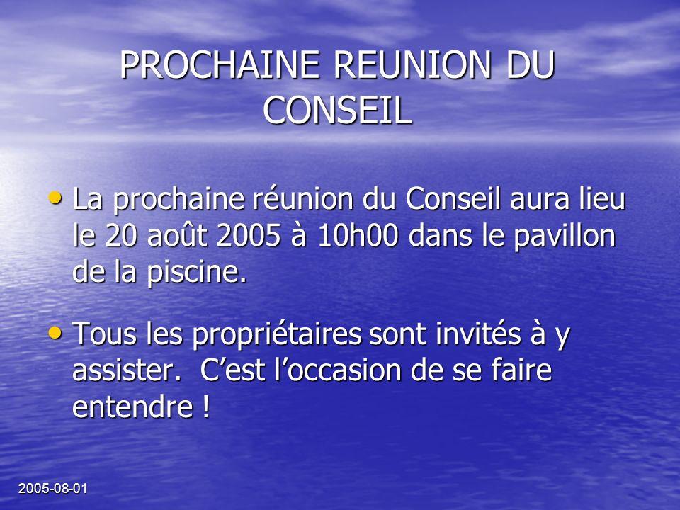 2005-08-01 PROCHAINE REUNION DU CONSEIL La prochaine réunion du Conseil aura lieu le 20 août 2005 à 10h00 dans le pavillon de la piscine.