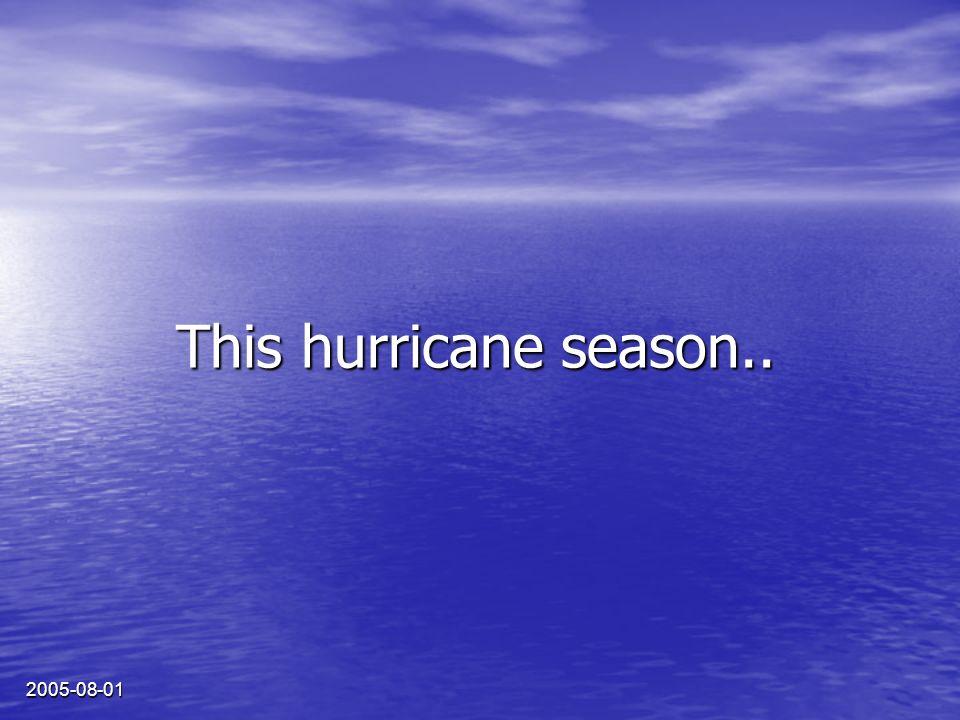 2005-08-01 This hurricane season..