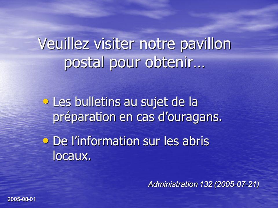 2005-08-01 Veuillez visiter notre pavillon postal pour obtenir… Les bulletins au sujet de la préparation en cas douragans. Les bulletins au sujet de l