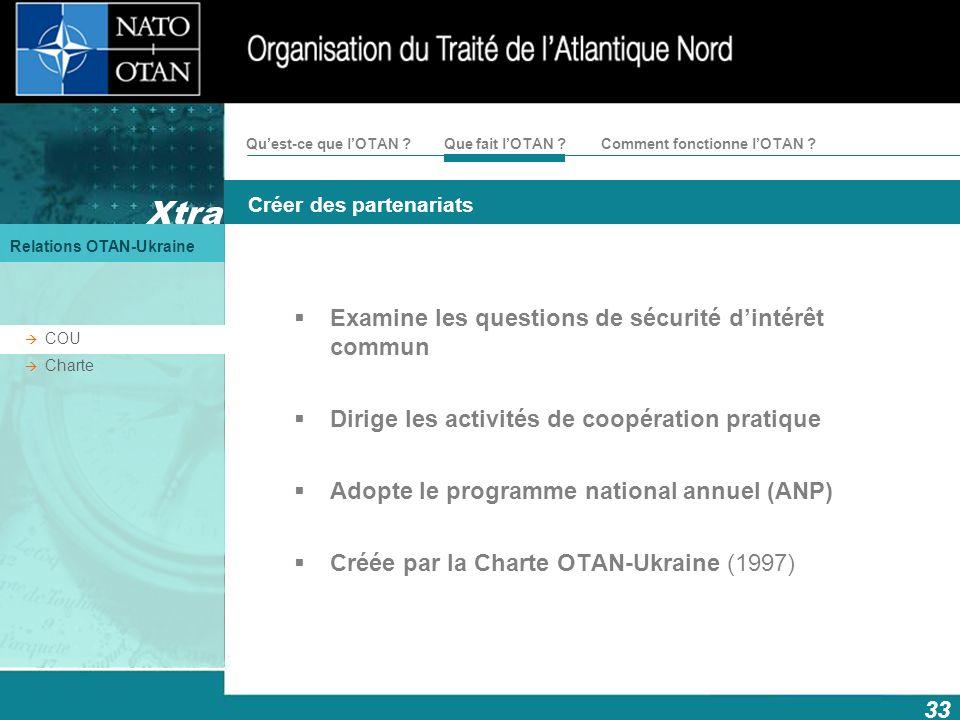 Xtra Créer des partenariats Relations OTAN-Ukraine 33 Comment fonctionne lOTAN ?Quest-ce que lOTAN ?Que fait lOTAN ? COU Charte Examine les questions