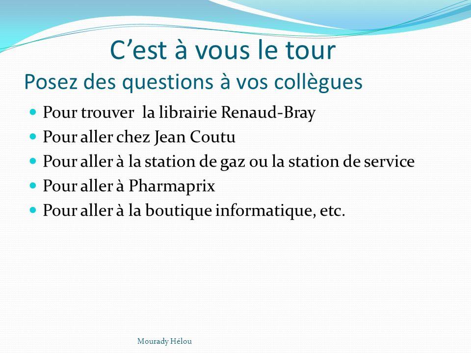 Cest à vous le tour Posez des questions à vos collègues Pour trouver la librairie Renaud-Bray Pour aller chez Jean Coutu Pour aller à la station de gaz ou la station de service Pour aller à Pharmaprix Pour aller à la boutique informatique, etc.