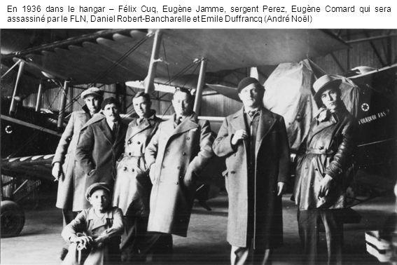 En 1936 dans le hangar – Félix Cuq, Eugène Jamme, sergent Perez, Eugène Comard qui sera assassiné par le FLN, Daniel Robert-Bancharelle et Emile Duffr