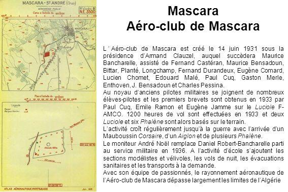 Mascara Aéro-club de Mascara LAéro-club de Mascara est créé le 14 juin 1931 sous la présidence dArmand Clauzel, auquel succèdera Maurice Bancharelle,