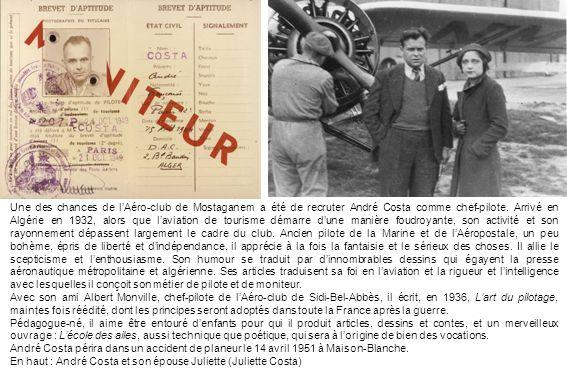 Une des chances de lAéro-club de Mostaganem a été de recruter André Costa comme chef-pilote. Arrivé en Algérie en 1932, alors que laviation de tourism