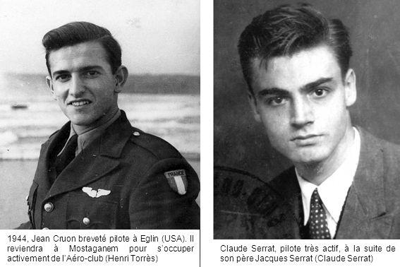 1944, Jean Cruon breveté pilote à Eglin (USA). Il reviendra à Mostaganem pour soccuper activement de lAéro-club (Henri Torrès) Claude Serrat, pilote t