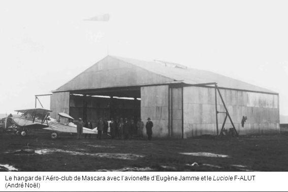 Le hangar de lAéro-club de Mascara avec lavionette dEugène Jamme et le Luciole F-ALUT (André Noël)