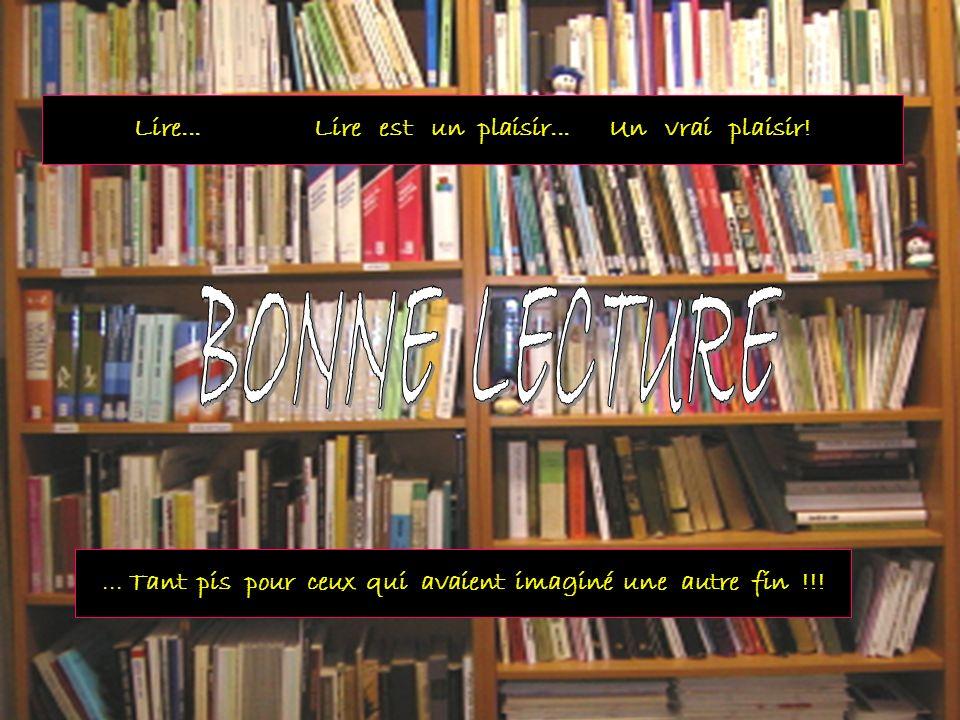 Lire...lire est un plaisir...un vrai plaisir! Lire... Lire est un plaisir... Un vrai plaisir!