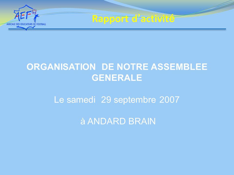 ORGANISATION DE NOTRE ASSEMBLEE GENERALE Le samedi 29 septembre 2007 à ANDARD BRAIN Rapport d activit é