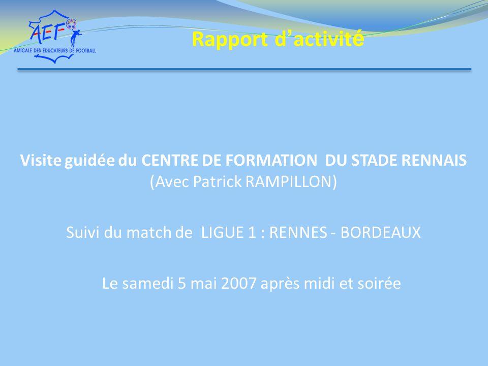 Visite guidée du CENTRE DE FORMATION DU STADE RENNAIS (Avec Patrick RAMPILLON) Suivi du match de LIGUE 1 : RENNES - BORDEAUX Le samedi 5 mai 2007 aprè
