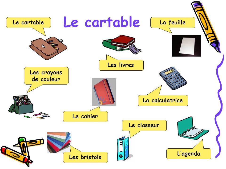 Le cartable Les crayons de couleur Le cartable Les livres La feuille La calculatrice Le cahier Lagenda Le classeur Les bristols