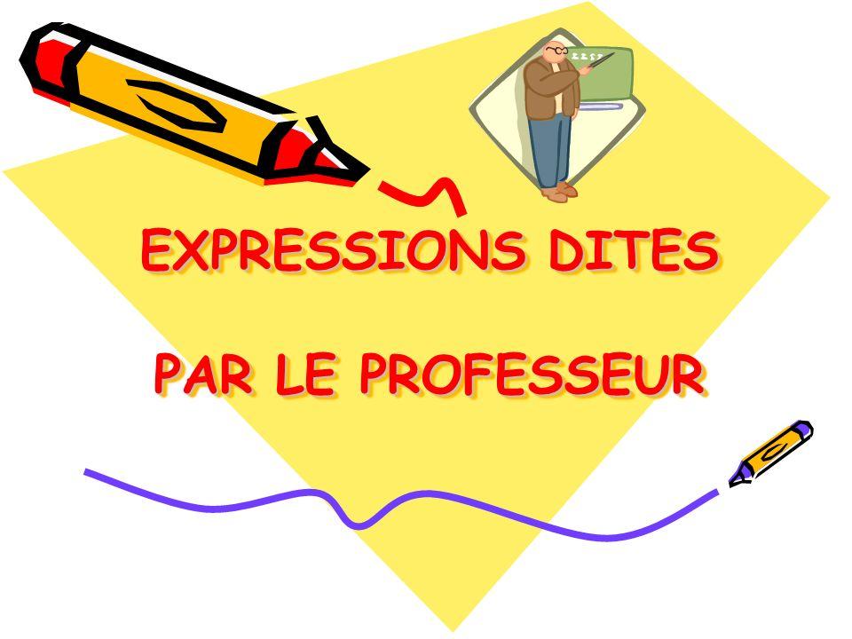 EXPRESSIONS DITES PAR LE PROFESSEUR