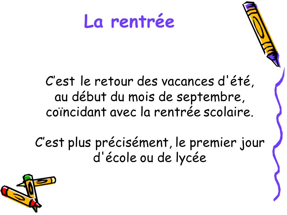 La rentrée Cest le retour des vacances d'été, au début du mois de septembre, coïncidant avec la rentrée scolaire. Cest plus précisément, le premier jo