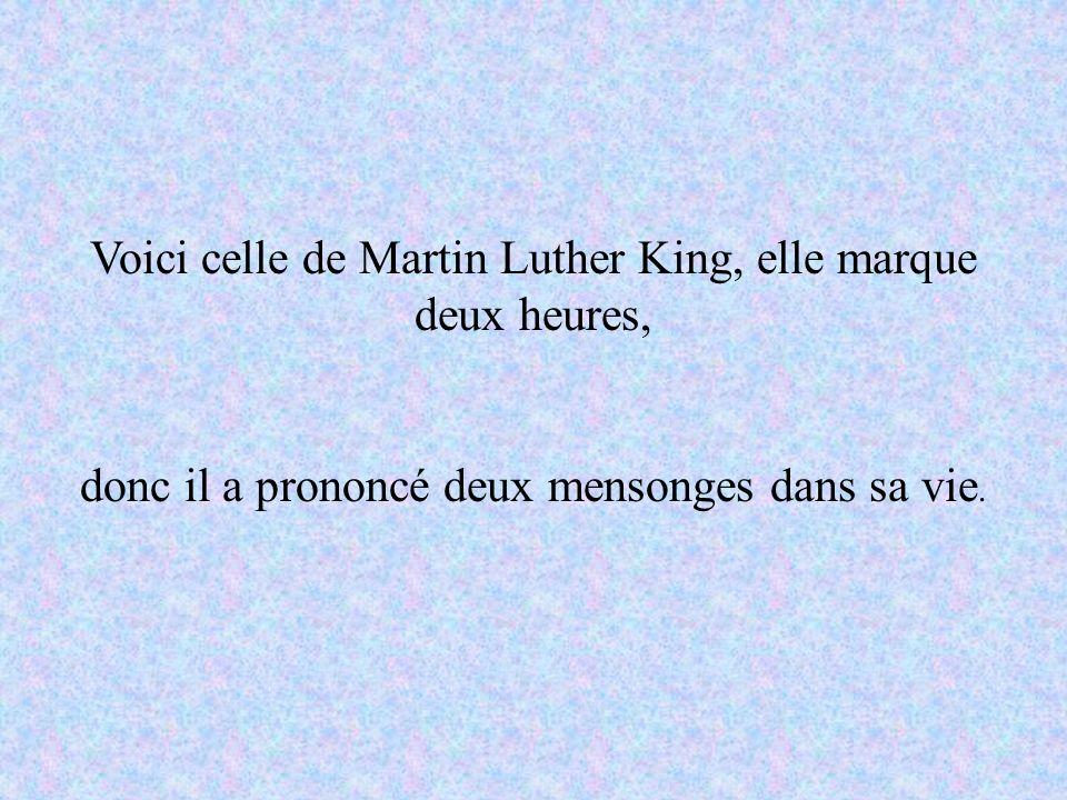 Voici celle de Martin Luther King, elle marque deux heures, donc il a prononcé deux mensonges dans sa vie.