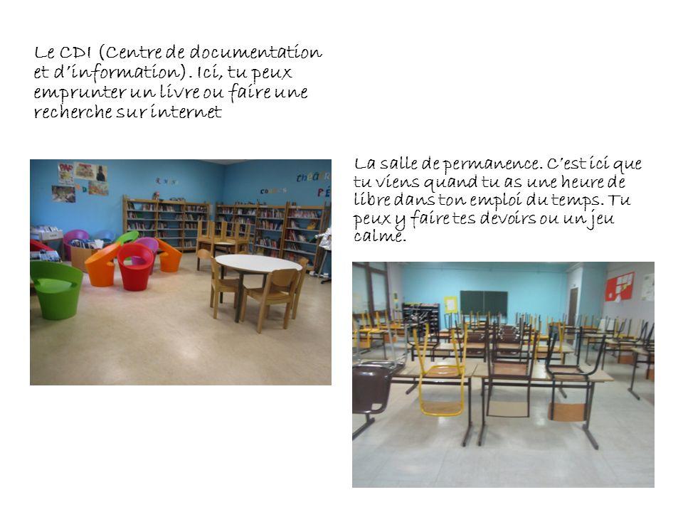 Le CDI (Centre de documentation et dinformation). Ici, tu peux emprunter un livre ou faire une recherche sur internet La salle de permanence. Cest ici